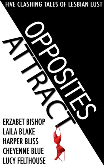 Opposites Attract - Five Clashing Tales of Lesbian Lust ebook by Harper Bliss