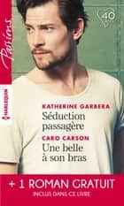 Séduction passagère - Une belle à son bras - Passion au Colorado ebook by Katherine Garbera, Caro Carson, Barbara Dunlop