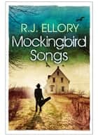 Mockingbird Songs ebook by R.J. Ellory