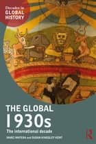 The Global 1930s - The international decade ebook by Marc Matera, Susan Kingsley Kent