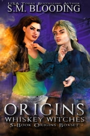 Whiskey Witches Origins Boxset - Whiskey Witches ebook by S.M. Blooding