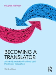 Becoming a Translator - An Introduction to the Theory and Practice of Translation ebook by Douglas Robinson
