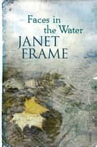 Faces In The Water ebook by Janet Frame