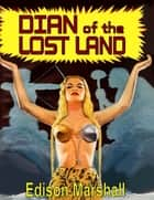 Dian of the Lost Land ebook by Edison Marshall