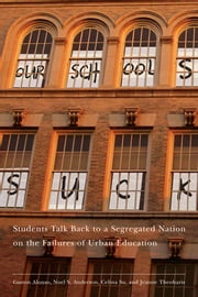 Our Schools Suck - Students Talk Back to a Segregated Nation on the Failures of Urban Education ebook by Jeanne Theoharis,Gaston Alonso,Noel S. Anderson,Celina Su
