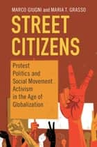 Street Citizens - Protest Politics and Social Movement Activism in the Age of Globalization eBook by Marco Giugni, Maria T. Grasso