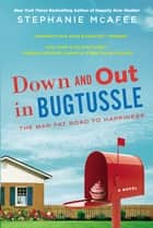 Down and Out in Bugtussle - The Mad Fat Road to Happiness ebook by Stephanie McAfee