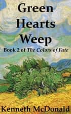 Green Hearts Weep ebook by Kenneth McDonald