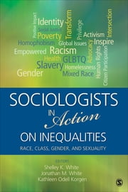 Sociologists in Action on Inequalities - Race, Class, Gender, and Sexuality ebook by Jonathan M. White, Michelle K. White, Kathleen Odell Korgen