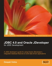 JDBC 4.0 and Oracle JDeveloper for J2EE Development ebook by Deepak Vohra