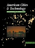 American Cities and Technology - Wilderness to Wired city ebook by Gerrylynn K. Roberts, Philip Steadman