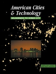 American Cities and Technology - Wilderness to Wired city ebook by Gerrylynn K. Roberts,Philip Steadman