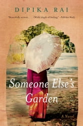 Someone Else's Garden - A Novel ebook by Dipika Rai