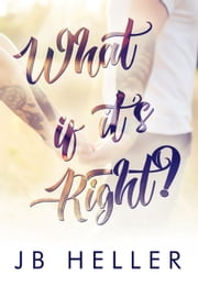 What If It's Right? ebook by JB HELLER