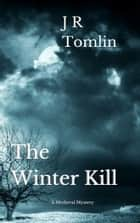 The Winter Kill - A Medieval Mystery Novella ebook by J R Tomlin