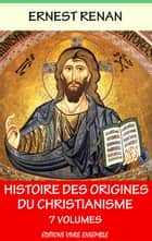 Histoire des origines du christianisme - En 7 volumes ebook by Ernest Renan
