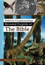 Biblical Cryptozoology Revealed Cryptids of The Bible ebook by Dale Stuckwish