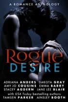 Rogue Desire - A Romance Anthology ebook by Adriana Anders, Amy Jo Cousins, Ainsley Booth,...
