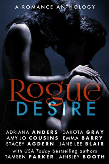 Rogue Desire - A Romance Anthology ebook by Adriana Anders,Amy Jo Cousins,Ainsley Booth,Emma Barry,Dakota Gray,Stacey Agdern,Jane Lee Blair,Tamsen Parker