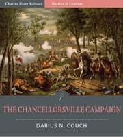 Battles and Leaders of the Civil War: The Chancellorsville Campaign (Illustrated) ebook by Darius N. Couch