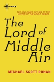 The Lord of Middle Air ebook by Michael Scott Rohan