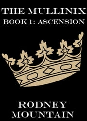 The Mullinix Book 1: Ascension ebook by Rodney Mountain
