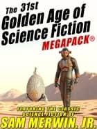 The 31st Golden Age of Science Fiction MEGAPACK®: Sam Merwin, Jr. ebook by