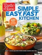 Taste of Home Simple, Easy, Fast Kitchen - 429 Recipes for Today's Busy Cook ebook by Editors at Taste of Home