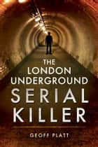 The London Underground Serial Killer ebook by Geoff Platt