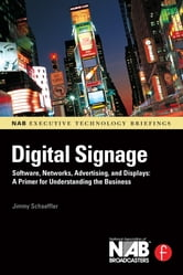 Digital Signage - Software, Networks, Advertising, and Displays: A Primer for Understanding the Business ebook by Jimmy Schaeffler