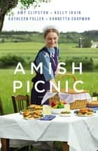 An Amish Picnic - Four Stories ebook by Amy Clipston, Kelly Irvin, Kathleen Fuller,...
