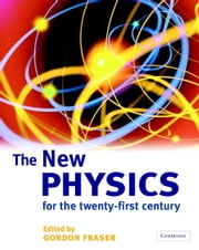 The New Physics: For the Twenty-First Century ebook by Fraser, Gordon