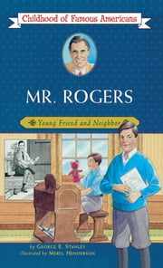 Mr. Rogers - Young Friend and Neighbor ebook by George E. Stanley,Meryl Henderson
