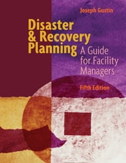 Disaster & Recovery Planning A Guide for Facility Managers Fifth Edition ebook by Joesph Gustin