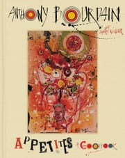 Appetites - A Cookbook ebook by Anthony Bourdain