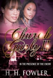 Church Gurlz - Book 2 (In The Presence of My Enemy) ebook by H.H. Fowler