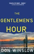 The Gentlemen's Hour - A Novel ebook by Don Winslow