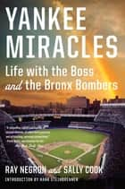 Yankee Miracles: Life with the Boss and the Bronx Bombers ebook by Ray Negron, Sally Cook, Hank Steinbrenner