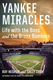 Yankee Miracles: Life with the Boss and the Bronx Bombers ebook by Ray Negron,Sally Cook
