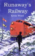 Runaway's Railway ebook by Kevin Wood