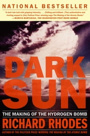 Dark Sun - The Making Of The Hydrogen Bomb ebook by Richard Rhodes