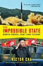 The Impossible State - North Korea, Past and Future ebook by Victor Cha