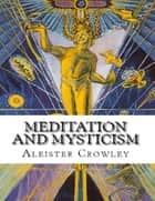 Meditation and Mysticism eBook by Aleister Crowley