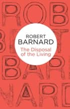 The Disposal of the Living ebook by Robert Barnard
