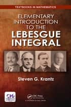 Elementary Introduction to the Lebesgue Integral ebook by Steven G. Krantz