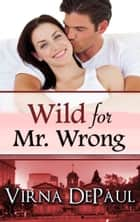Wild For Mr. Wrong ebook by