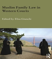 Muslim Family Law in Western Courts ebook by Elisa Giunchi