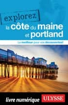 Explorez la Côte du Maine et Portland ebook by Collectif