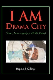 I Am Drama City - (Trust, Love, Loyalty Is All We Know) ebook by Reginald Killings