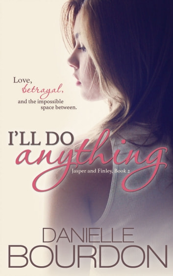 I'll Do Anything (Jasper and Finley Book 2) ebook by Danielle Bourdon